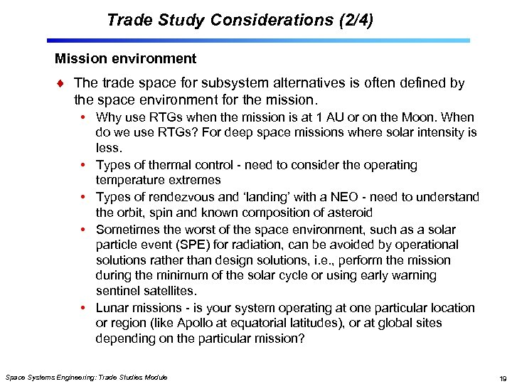 Trade Study Considerations (2/4) Mission environment The trade space for subsystem alternatives is often