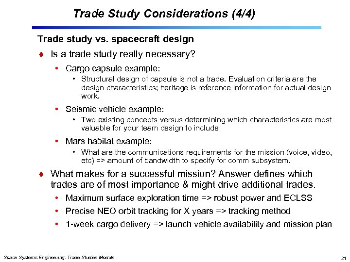 Trade Study Considerations (4/4) Trade study vs. spacecraft design Is a trade study really