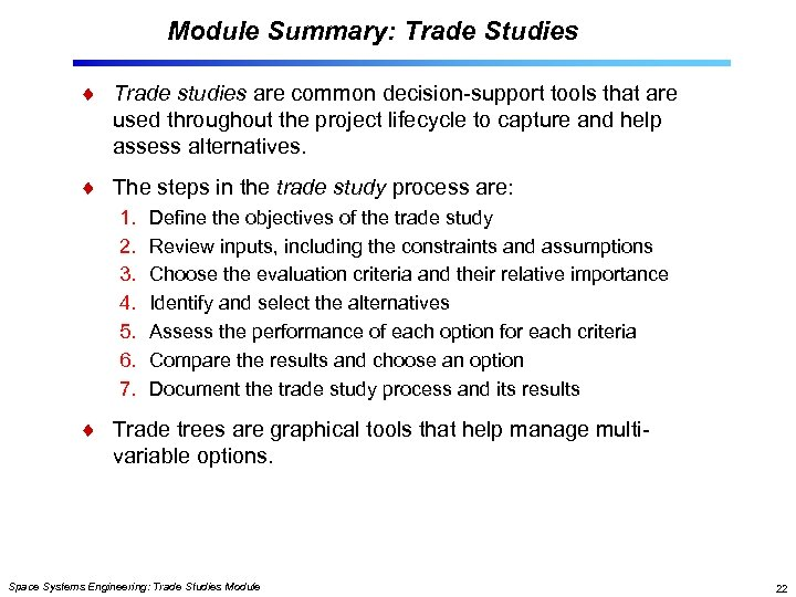 Module Summary: Trade Studies Trade studies are common decision-support tools that are used throughout