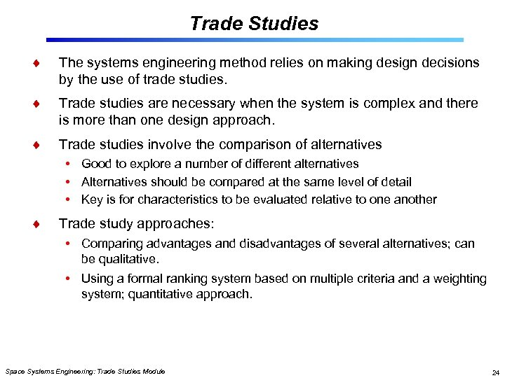 Trade Studies The systems engineering method relies on making design decisions by the use