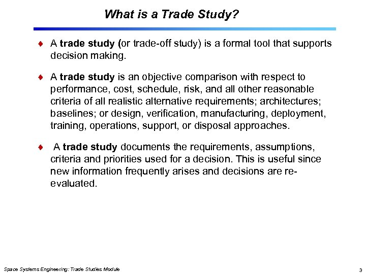 What is a Trade Study? A trade study (or trade-off study) is a formal