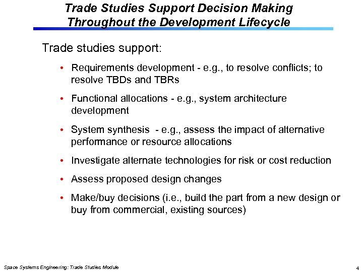 Trade Studies Support Decision Making Throughout the Development Lifecycle Trade studies support: • Requirements