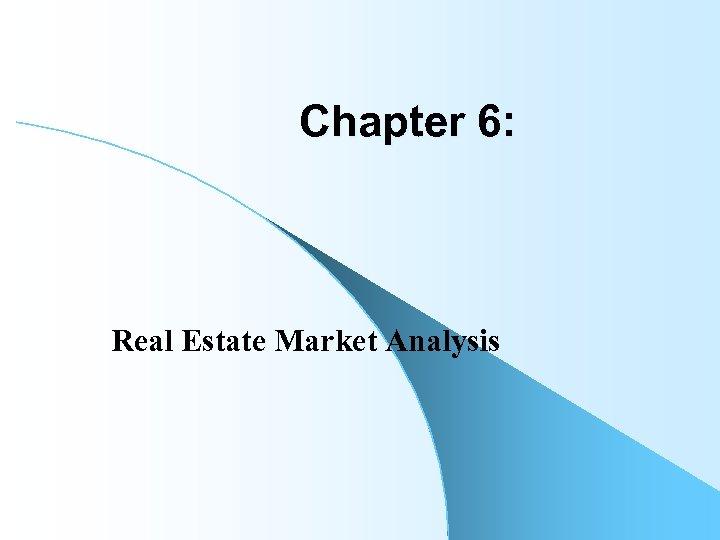 Chapter 6: Real Estate Market Analysis