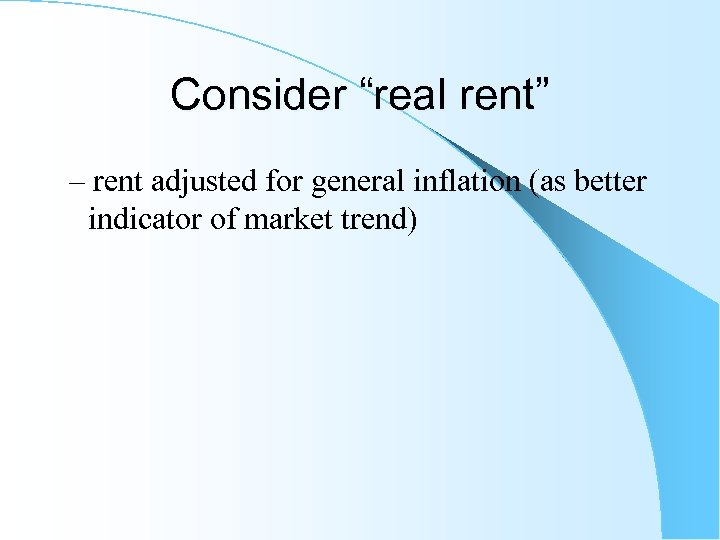"""Consider """"real rent"""" – rent adjusted for general inflation (as better indicator of market"""