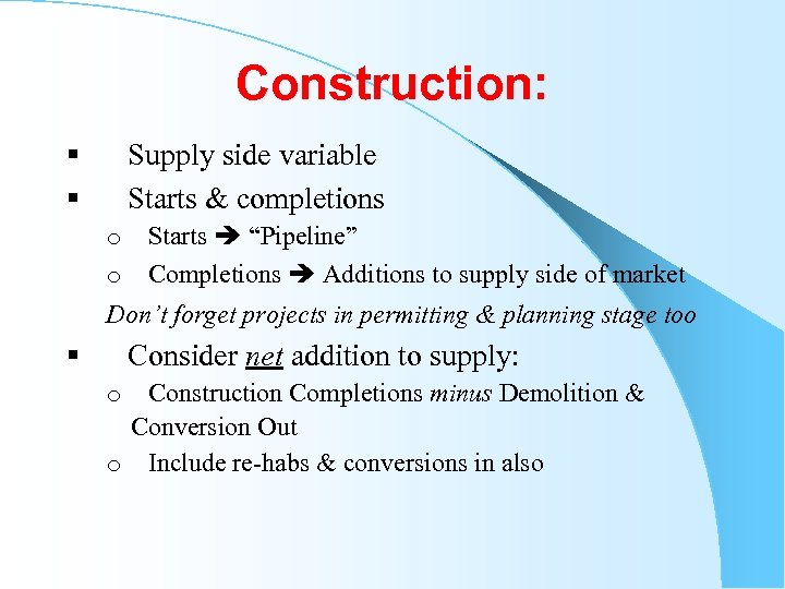 """Construction: § Supply side variable § Starts & completions o Starts """"Pipeline"""" o Completions"""