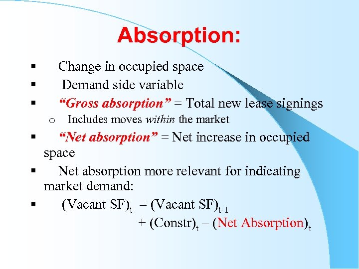 """Absorption: § Change in occupied space § Demand side variable § """"Gross absorption"""" ="""