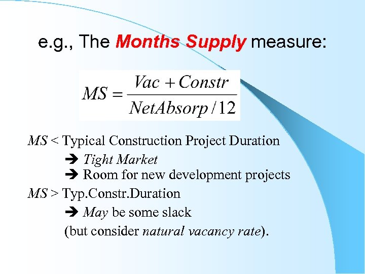 e. g. , The Months Supply measure: MS < Typical Construction Project Duration Tight
