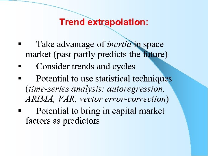 Trend extrapolation: § Take advantage of inertia in space market (past partly predicts the