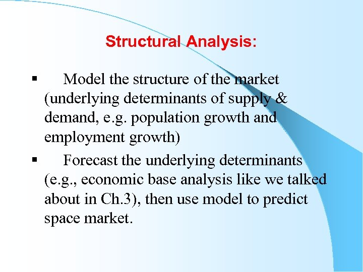 Structural Analysis: § Model the structure of the market (underlying determinants of supply &