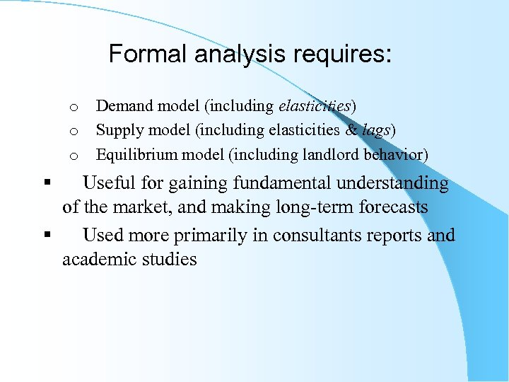 Formal analysis requires: o Demand model (including elasticities) o Supply model (including elasticities &