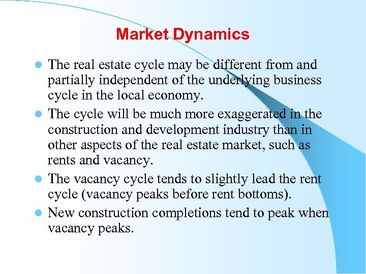Market Dynamics The real estate cycle may be different from and partially independent of
