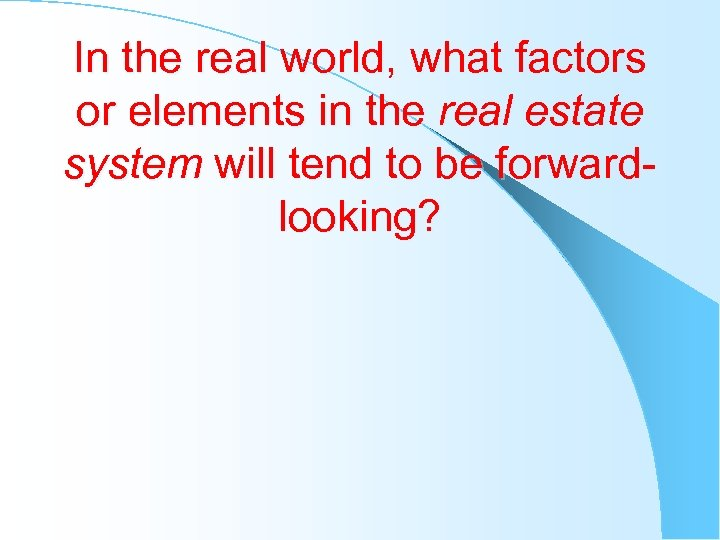 In the real world, what factors or elements in the real estate system will
