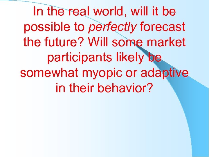 In the real world, will it be possible to perfectly forecast the future? Will