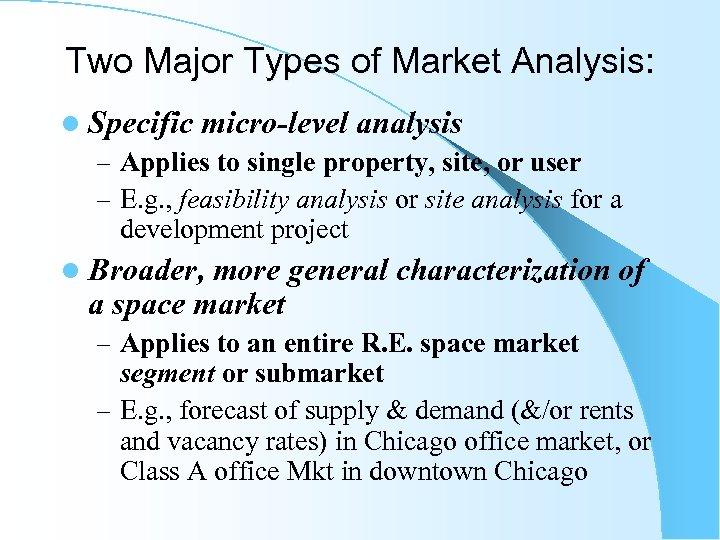 Two Major Types of Market Analysis: l Specific micro-level analysis – Applies to single