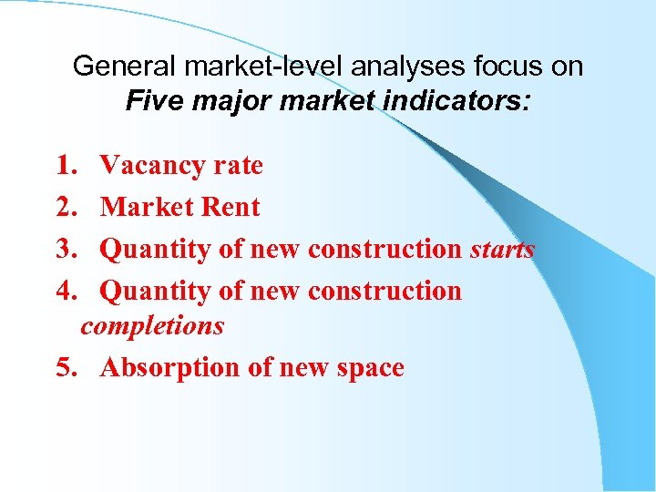 General market-level analyses focus on Five major market indicators: 1. Vacancy rate 2. Market