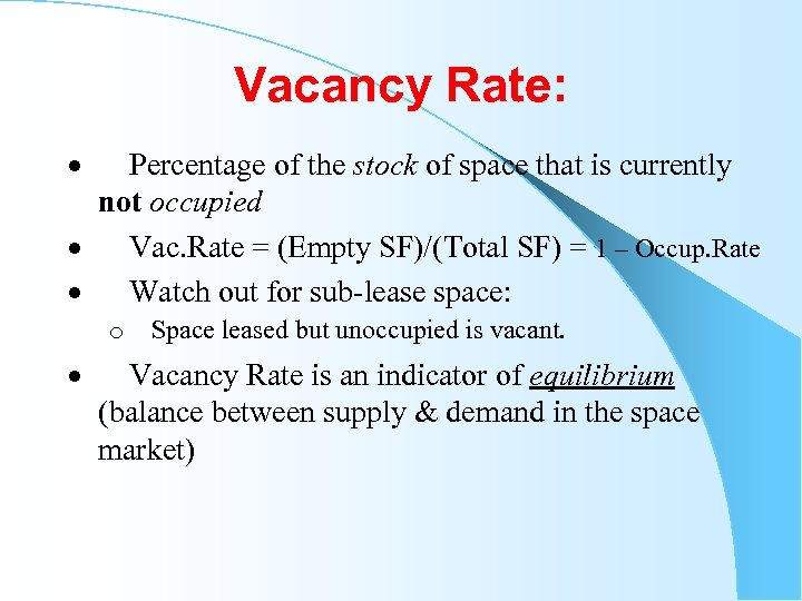 Vacancy Rate: · Percentage of the stock of space that is currently not occupied