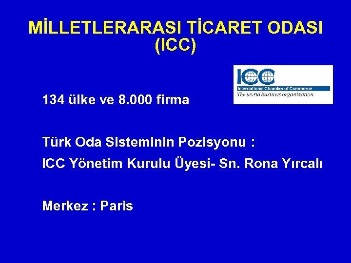 MİLLETLERARASI TİCARET ODASI (ICC) 134 ülke ve 8. 000 firma Türk Oda Sisteminin Pozisyonu
