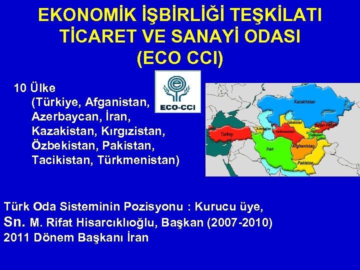 EKONOMİK İŞBİRLİĞİ TEŞKİLATI TİCARET VE SANAYİ ODASI (ECO CCI) 10 Ülke (Türkiye, Afganistan, Azerbaycan,
