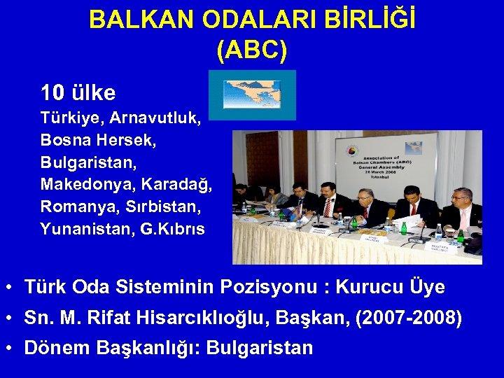 BALKAN ODALARI BİRLİĞİ (ABC) 10 ülke Türkiye, Arnavutluk, Bosna Hersek, Bulgaristan, Makedonya, Karadağ, Romanya,