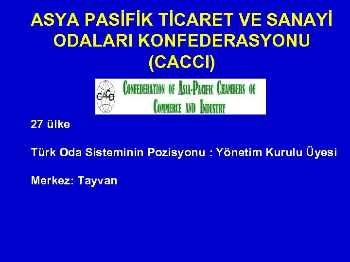 ASYA PASİFİK TİCARET VE SANAYİ ODALARI KONFEDERASYONU (CACCI) 27 ülke Türk Oda Sisteminin Pozisyonu