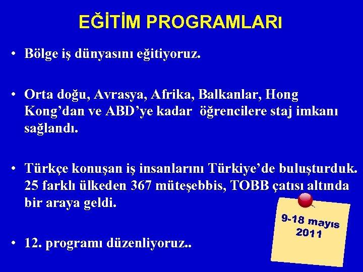 EĞİTİM PROGRAMLARI • Bölge iş dünyasını eğitiyoruz. • Orta doğu, Avrasya, Afrika, Balkanlar, Hong