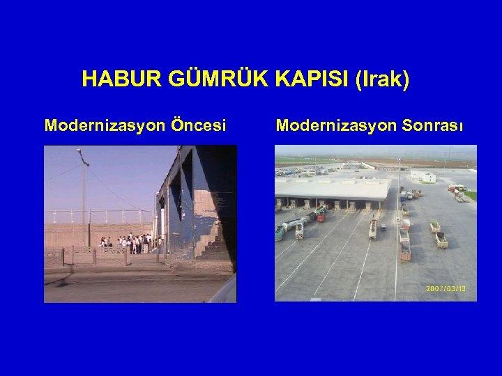 HABUR GÜMRÜK KAPISI (Irak) Modernizasyon Öncesi Modernizasyon Sonrası