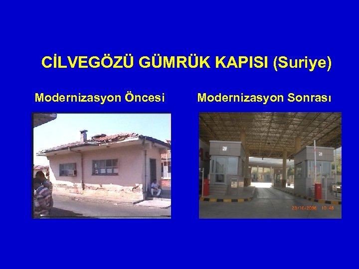CİLVEGÖZÜ GÜMRÜK KAPISI (Suriye) Modernizasyon Öncesi Modernizasyon Sonrası