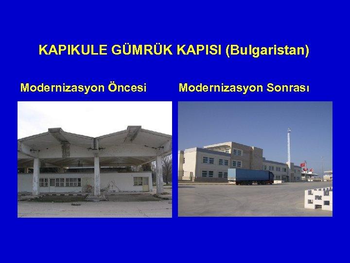 KAPIKULE GÜMRÜK KAPISI (Bulgaristan) Modernizasyon Öncesi Modernizasyon Sonrası
