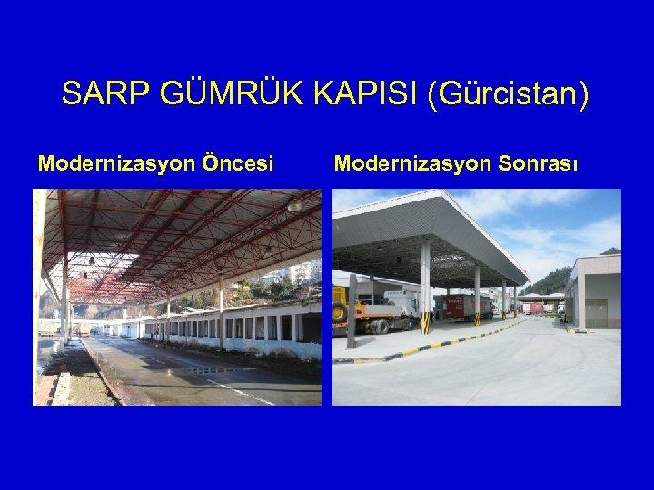 SARP GÜMRÜK KAPISI (Gürcistan) Modernizasyon Öncesi Modernizasyon Sonrası