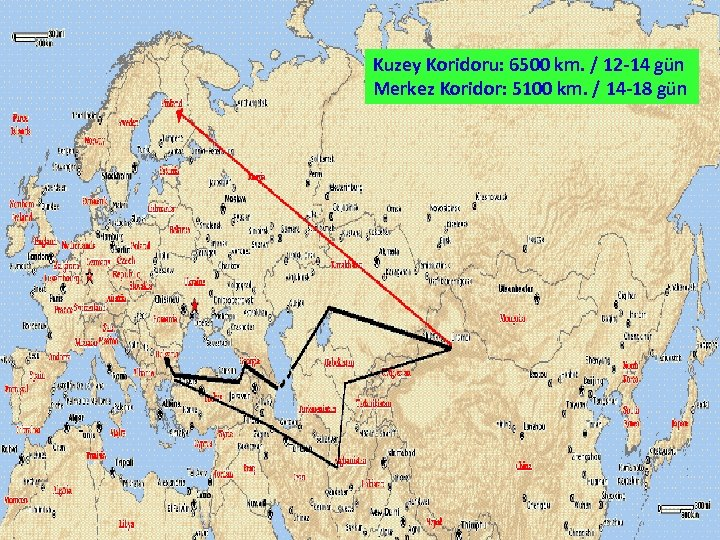 Kuzey Koridoru: 6500 km. / 12 -14 gün Merkez Koridor: 5100 km. / 14