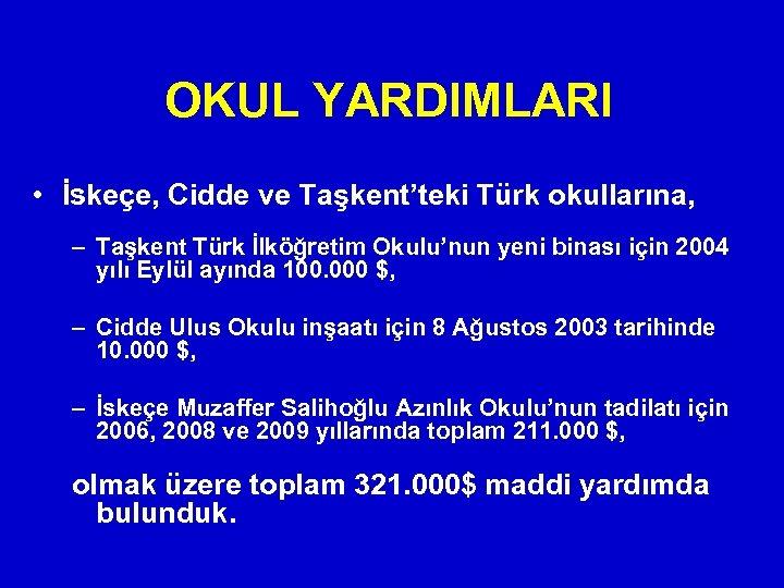 OKUL YARDIMLARI • İskeçe, Cidde ve Taşkent'teki Türk okullarına, – Taşkent Türk İlköğretim Okulu'nun