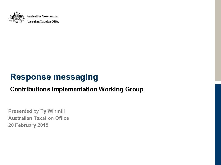 Response messaging Contributions Implementation Working Group Presented by Ty Winmill Australian Taxation Office 20