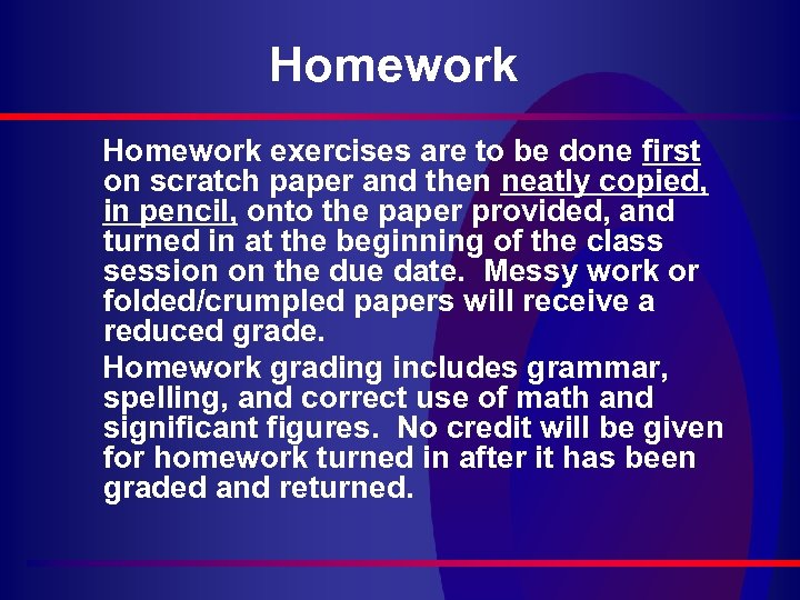 Homework exercises are to be done first on scratch paper and then neatly copied,