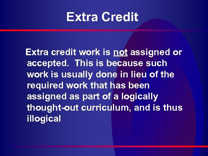 Extra Credit Extra credit work is not assigned or accepted. This is because such