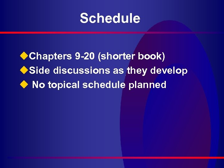 Schedule u. Chapters 9 -20 (shorter book) u. Side discussions as they develop u