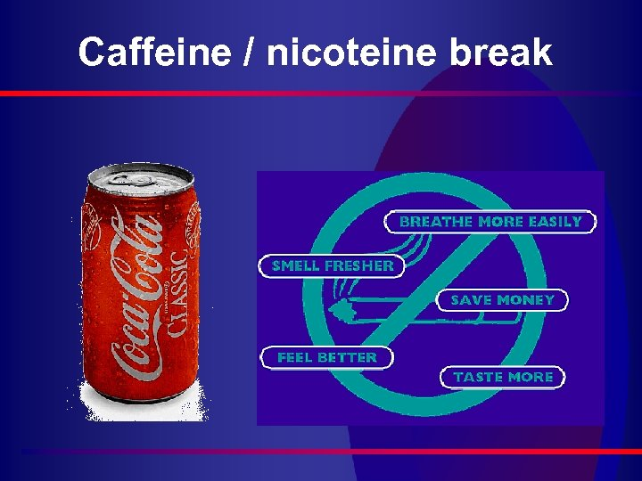 Caffeine / nicoteine break