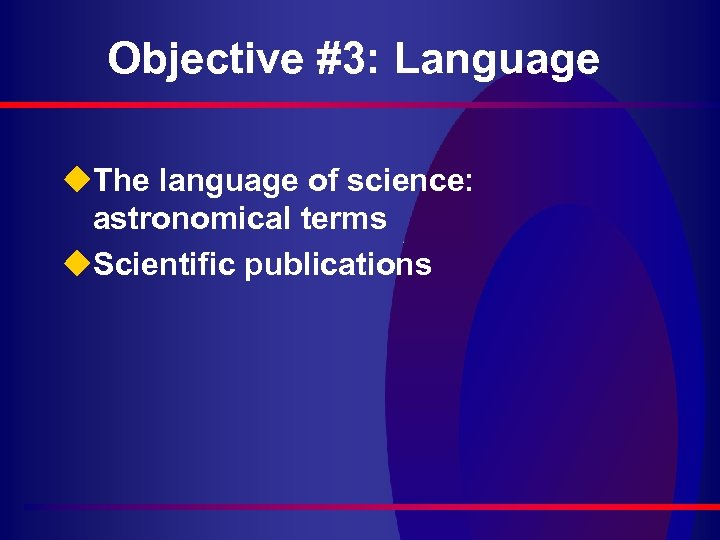 Objective #3: Language u. The language of science: astronomical terms u. Scientific publications