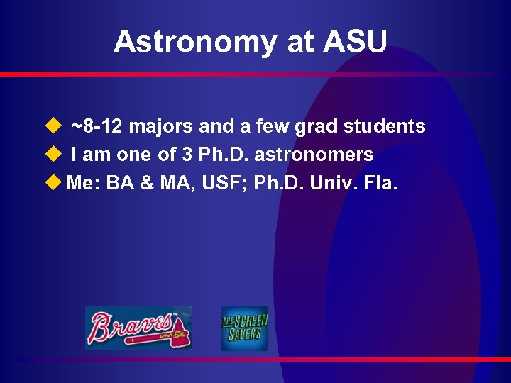 Astronomy at ASU u ~8 -12 majors and a few grad students u I