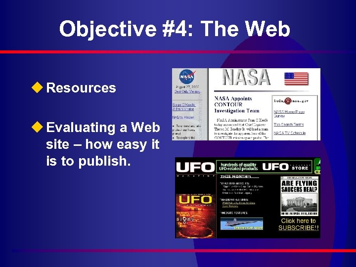 Objective #4: The Web u Resources u Evaluating a Web site – how easy