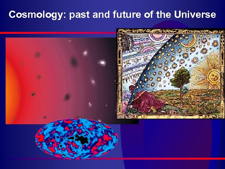 Cosmology: past and future of the Universe