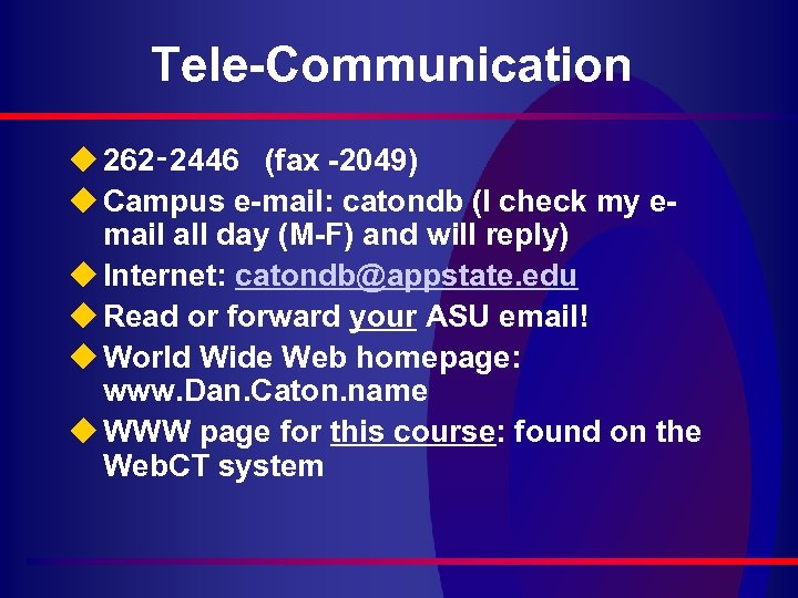 Tele-Communication u 262‑ 2446 (fax -2049) u Campus e-mail: catondb (I check my email