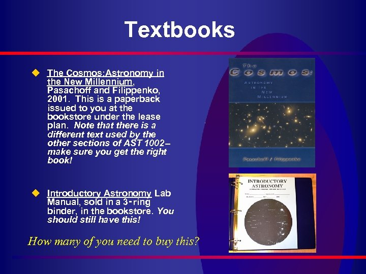 Textbooks u The Cosmos: Astronomy in the New Millennium, Pasachoff and Filippenko, 2001. This