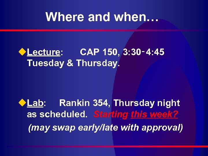 Where and when… u. Lecture: CAP 150, 3: 30‑ 4: 45 Tuesday & Thursday.
