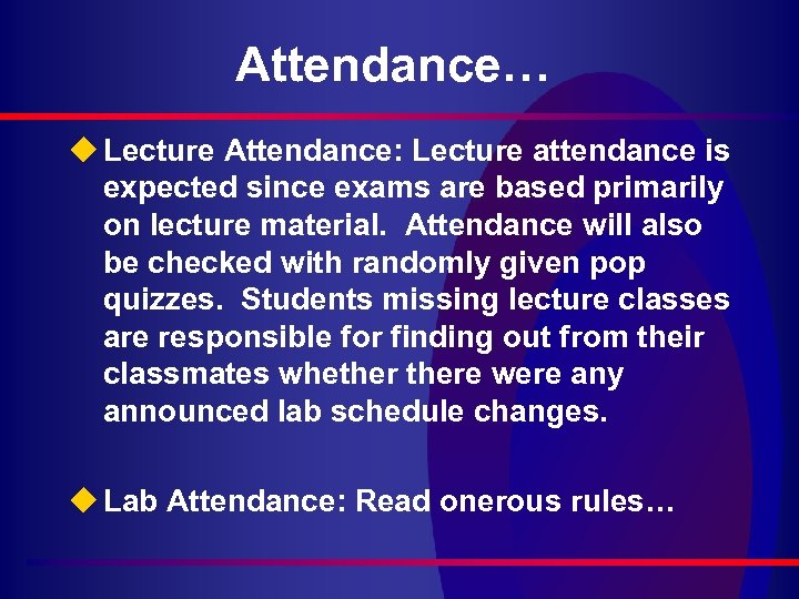 Attendance… u Lecture Attendance: Lecture attendance is expected since exams are based primarily on