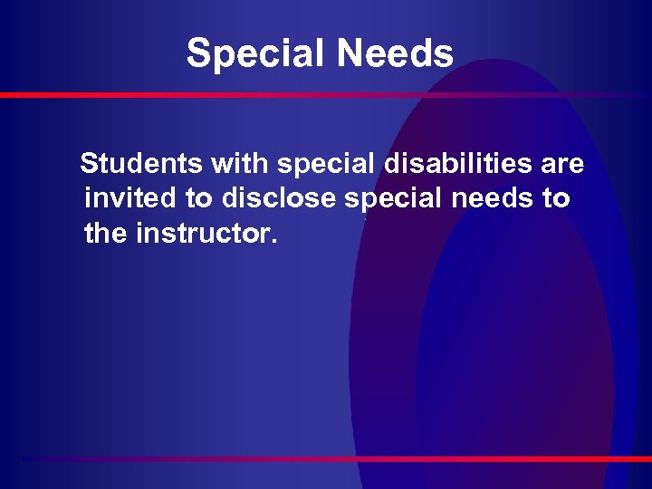 Special Needs Students with special disabilities are invited to disclose special needs to the