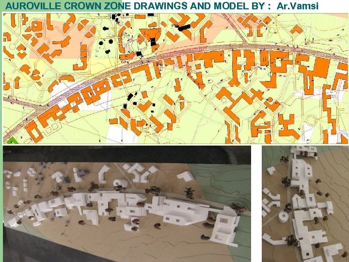 AUROVILLE CROWN ZONE DRAWINGS AND MODEL BY : Ar. Vamsi