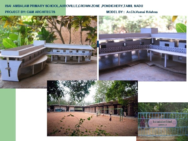 ISAI AMBALAM PRIMARY SCHOOL, AUROVILLE, CROWN ZONE , PONDICHERY, TAMIL NADU PROJECT BY: C&M