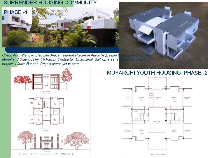 SURRENDER HOUSING COMMUNITY PHASE -1 Client: Auroville town planning , Place: residential zone of