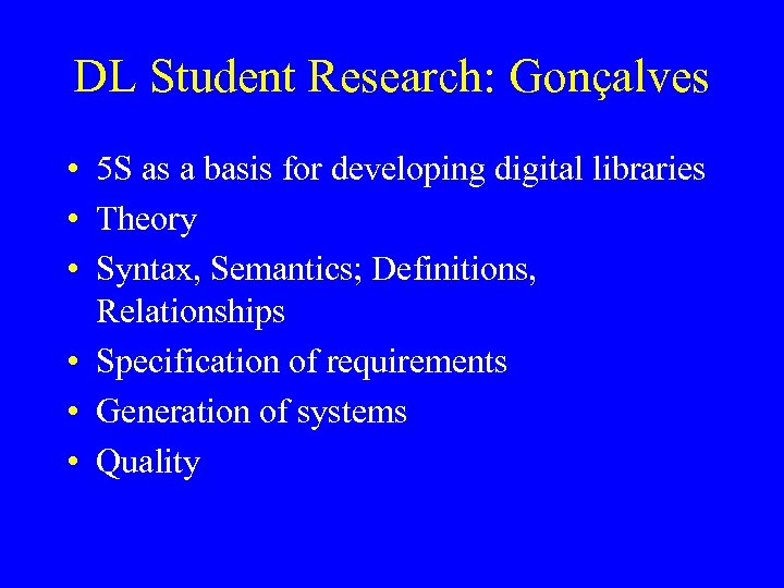 DL Student Research: Gonçalves • 5 S as a basis for developing digital libraries