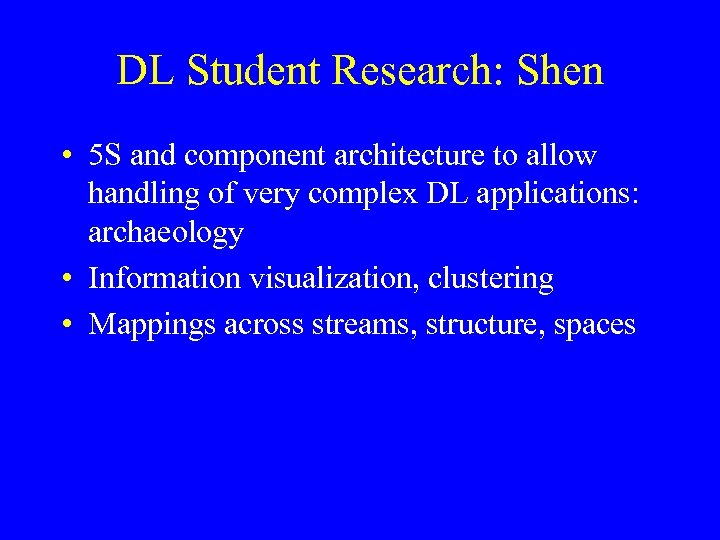 DL Student Research: Shen • 5 S and component architecture to allow handling of